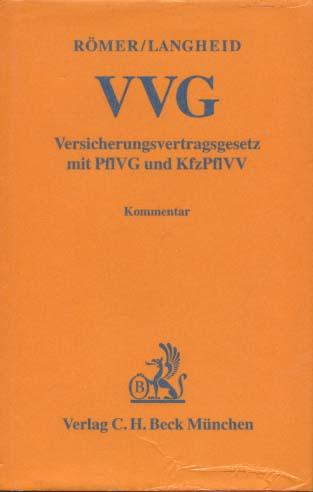 Versicherungsvertragsgesetz : VVG ; mit Pflichtversicherungsgesetz - PflVG - und Kraftfahrzeug-Pflichtversicherungsverordnung - KfzPflVV ; Kommentar. von Wolfgang Römer ; Theo Langheid