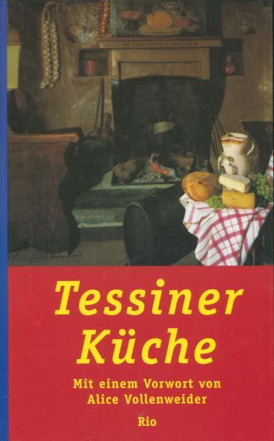 Broggi, Ornella (Herausgeber): Tessiner Küche. hrsg. von Ornella Broggi. Mit einer Einl. von Alice Vollenweider