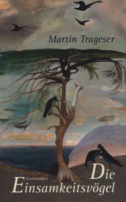 Die Einsamkeitsvögel : Erzählungen. [Widmungsexemplar m. Autorensignatur, datiert 13.11.2008]