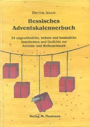 Hessisches Adventskalennerbuch : 24 ungewöhnliche, heitere und besinnliche Geschichten und Gedichte zur Advents- und Weihnachtszeit. [Ill. von Natascha Becker]