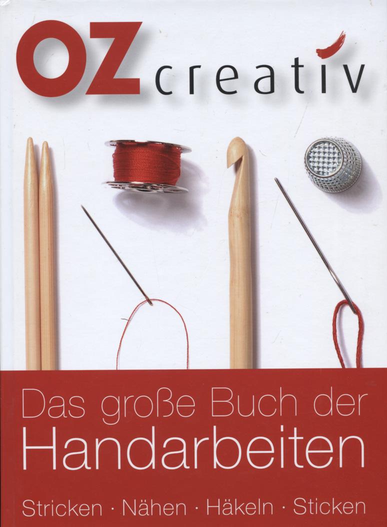 Das große Buch der Handarbeiten : Stricken - Nähen - Häkeln - Sticken. [Red. und Konzept: Claudia Schuh]