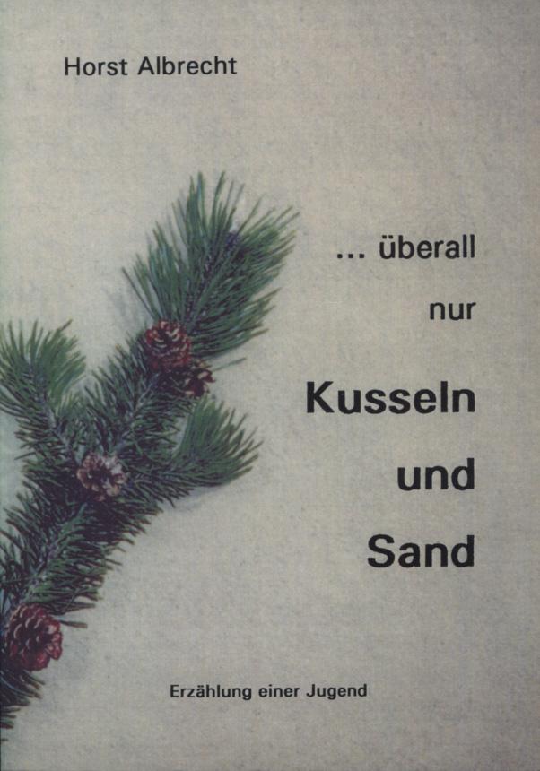 ...überall nur Kusseln und Sand. Erzählung einer Jugend