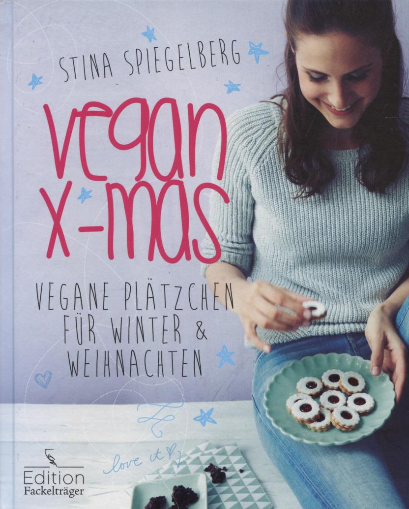 Vegan X-mas : vegane Plätzchen für die Winter & Weihnachtszeit. Stina Spiegelberg. Mit Fotos von Maria Brinkop. [Red.: Susanne Völler]