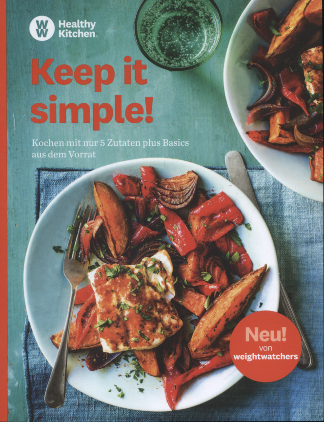 Braun, Claudia (Mitwirkender): Keep it simple! : kochen mit nur 5 Zutaten plus Basics aus dem Vorrat. Redaktion WW Deutschland Claudia Braun, Iris Hermann, Ewa Tacke, Claudia Thienel / WW Healthy Kitchen