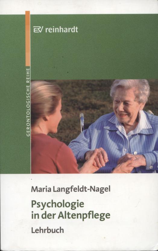 Psychologie in der Altenpflege : Lehrbuch ; mit 9 Tabellen und 119 Übungsaufgaben. Reinhardts gerontologische Reihe ; Bd. 38
