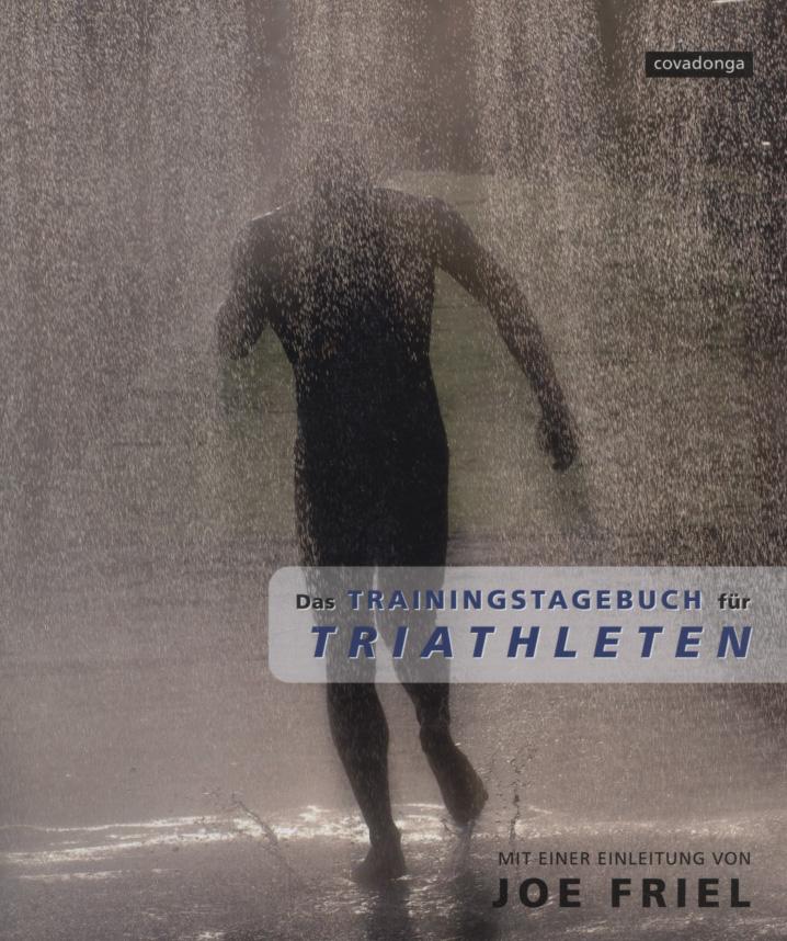 Das Trainingstagebuch für Triathleten. 1. Aufl.