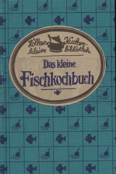 Das kleine Fischkochbuch. [NEUwertig- originalfolienverschweisst] ges. u. notiert von / Hölkers kleine Küchenbibliothek