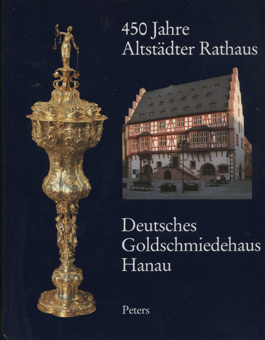 Rauch, Günter (Mitwirkender): 450 Jahre Altstädter Rathaus, Deutsches Goldschmiedehaus Hanau. hrsg. vom Magistrat der Stadt Hanau. Mit Beitr. von Günter Rauch ...
