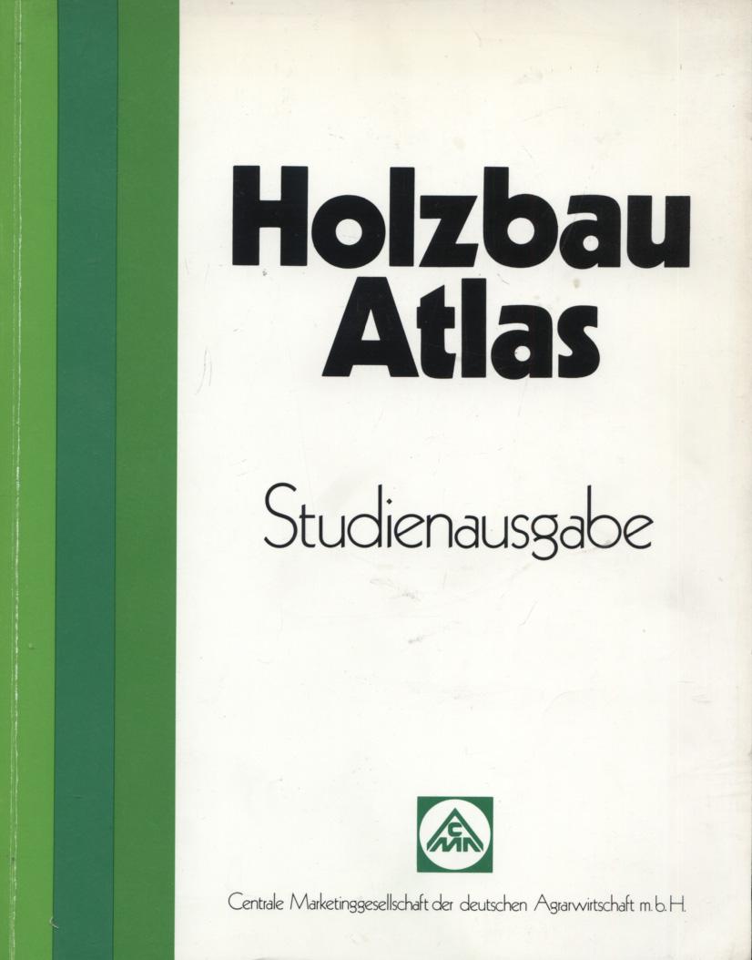Holzbau-Atlas. Studienausgabe. Konzeption und Redaktion: Konrad Gatz mit Gunter Henn.
