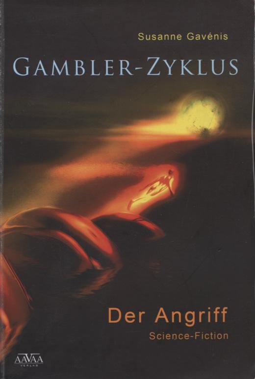 Gavénis, Susanne: Gambler-Zyklus; Teil: Bd. 1., Der Angriff [Sciene -Fiction] 1. Aufl.