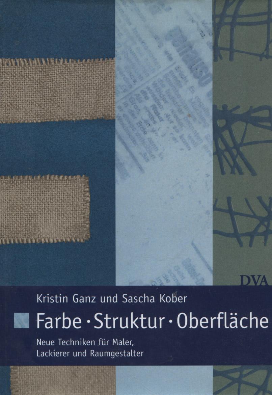 Farbe - Struktur - Oberfläche : neue Techniken für Maler, Lackierer und Raumgestalter. Kristin Ganz ; Sascha Kober