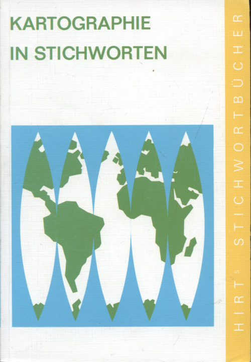 Kartographie in Stichworten [Hirts Stichwortbücher] 6., überarb. Aufl.