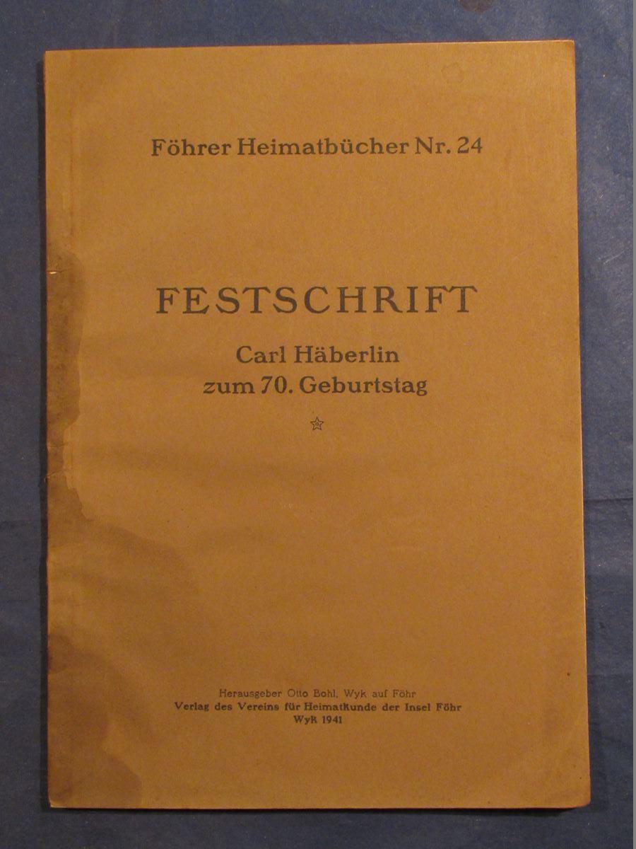Herrn Dr. Häberlin, dem verdienstvollen Forscher, dem großen Kenner und Künder der Heimat und dem gütigen Arzt in Dankbarkeit und Verehrung gewidmet zum 15. Dezember 1940. Festschrift Carl Häberlin zum 70. Geburtstag (= Föhrer Heimatbücher Nr. 24).