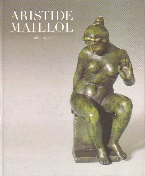 Aristide Maillol, 1861 - 1944. - [Maillol, Aristide]; Mück, Hans-Dieter