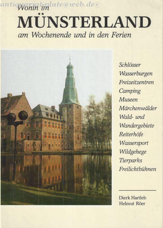 Wohin im Münsterland am Wochenende und in den Ferien. Ein Wegweiser zu Stätten der Kultur und Unterhaltung. - Hartleb, Dierk und Helmut Röer