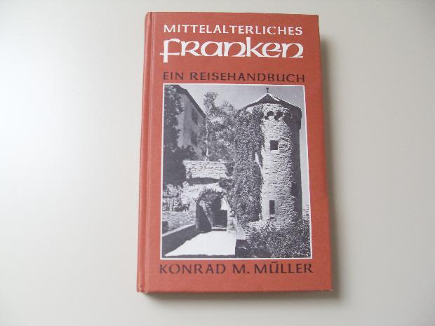 MITTELALTERLICHES FRANKEN - EIN REISEHANDBUCH