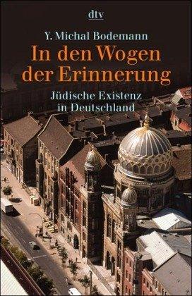 In den Wogen der Erinnerung : jüdische Existenz in Deutschland. dtv ; 30813