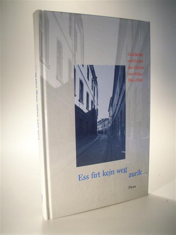 Ess firt kejn weg zurik.... Geschichte und Lieder des Ghettos von Wilna 1941-1943