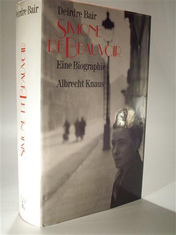 Simone de Beauvoir eine Biographie.  1. Auflage EA. deutsche Erstausgabe. - Bair, Deirdre