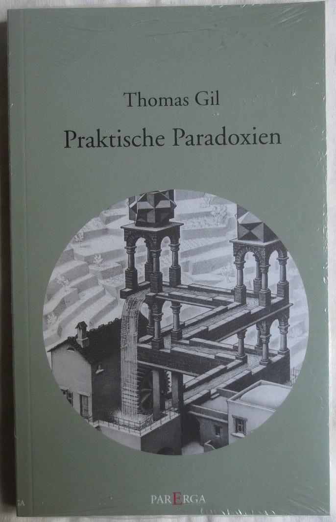 Praktische Paradoxien - Gil, Thomas