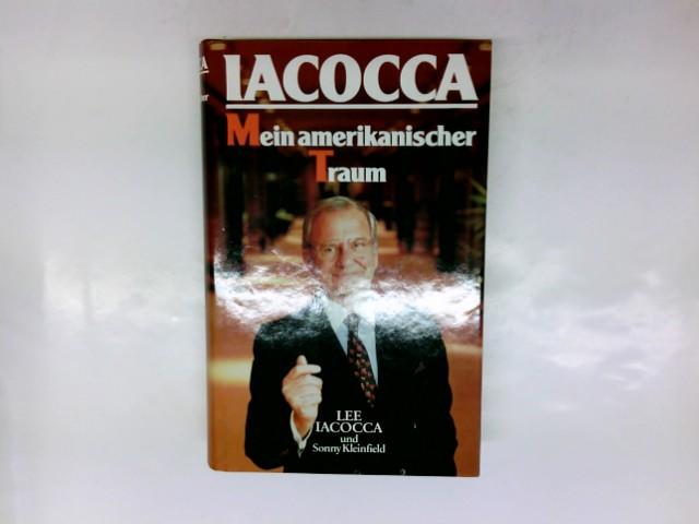 Iacocca - mein amerikanischer Traum. von u. Sonny Kleinfield