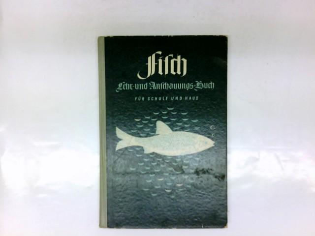 Fisch. Lehr- und Anschauungsbuch für Schule und Haus. Biologische Darstellung von 200 Nutzfischen der Meeres- und der Süssgewässer unter Mitarbeit namhafter Fachleute.