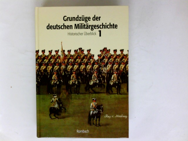 Grundzüge der deutschen Militärgeschichte; Teil: Bd. 1., Historischer Überblick. mit Beitr. von ... 1. Aufl.