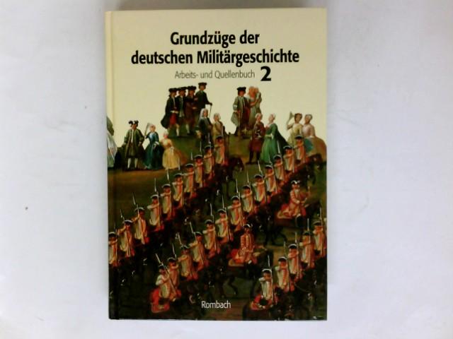 Grundzüge der deutschen Militärgeschichte; Teil: Bd. 2., Arbeits- und Quellenbuch. bearb. von Karl-Volker Neugebauer unter Mitw. von Heiger Ostertag 1. Aufl.