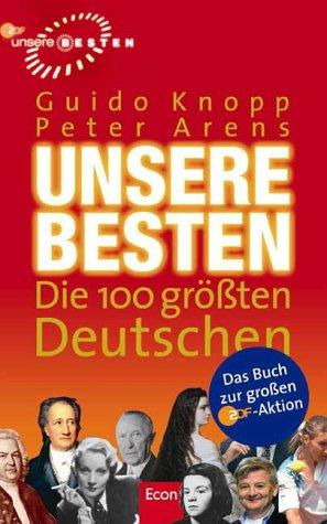 Unsere Besten : die 100 größten Deutschen. ; Peter Arens 1. Aufl.