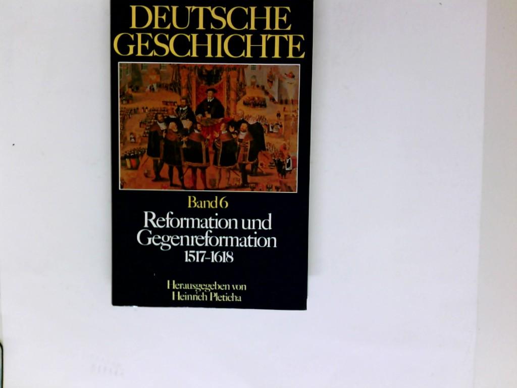 Deutsche Geschichte; Teil: Bd. 6., Reformation und Gegenreformation : 1517 - 1618. [d. Autoren dieses Bd.: Winfried Böhm ... Zeichn. u. Kt.: Hermann Schäfer]