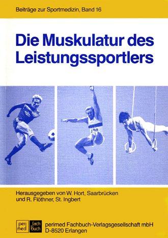 Die Muskulatur des Leistungssportlers. hrsg. von W. Hort u. R. Flöthner / Beiträge zur Sportmedizin ; Bd. 16