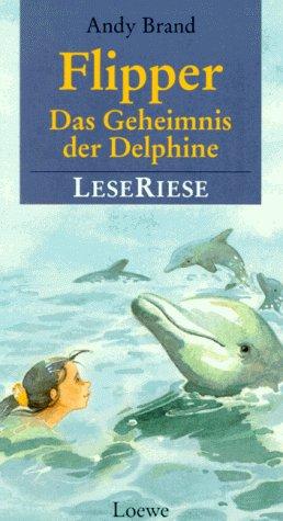 Flipper; Teil: Das Geheimnis der Delphine : drei Abenteuer mit dem Delphin Flipper