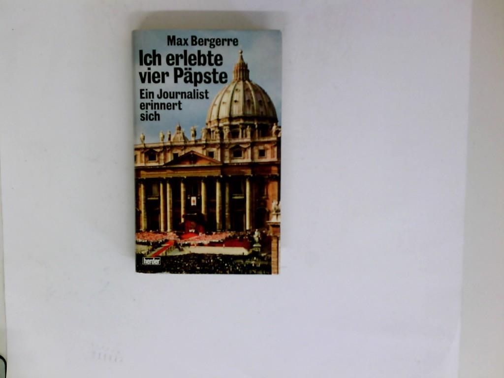Ich erlebte vier Päpste : ein Journalist erinnert sich. [Aus d. Franz. übertr. von Lotte von Schaukal]