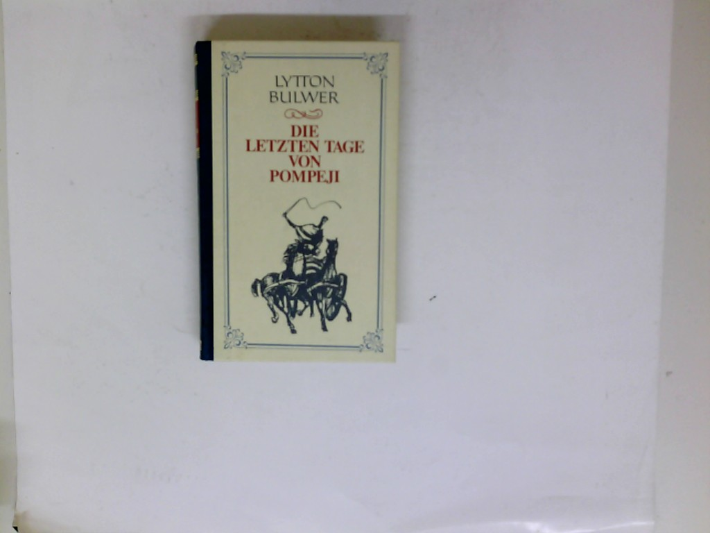 Die letzten Tage von Pompeji : Roman. Edward Bulwer-Lytton. [Aus dem Engl. übers. und zeitgemäß bearb. von Hertha Lorenz] Neuaufl.