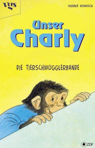 Unser Charly; Teil: Die Tierschmugglerbande. Ulrieke Ruwisch 1. Aufl.