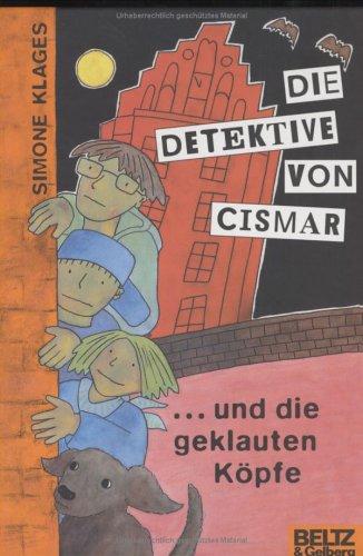 Die Detektive von Cismar... und die geklauten Köpfe : Roman für Kinder. Mit Bildern von Simone Klages