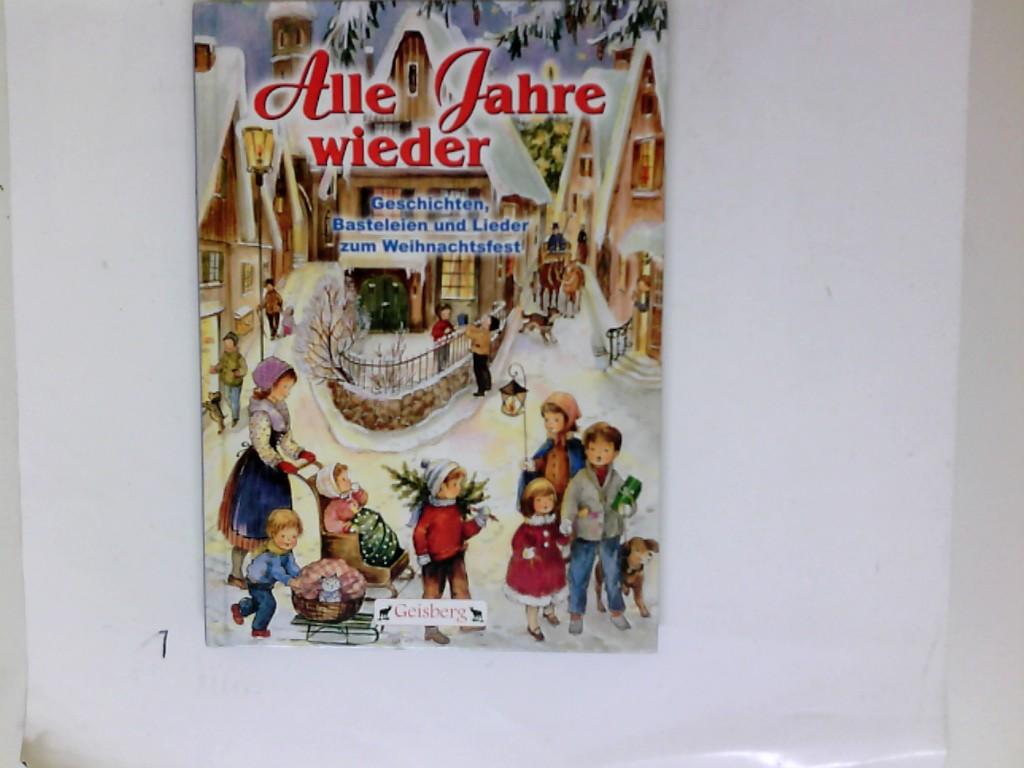 Alle jahre wieder Geschichten Basteleien und Lieder zum Weihnachtsfest