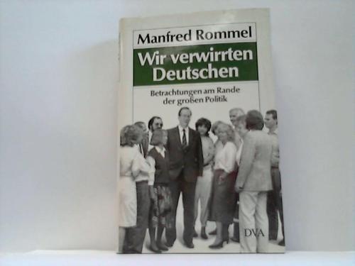 Wir verwirrten Deutschen : Betrachtungen am Rande d. grossen Politik. 1. Aufl.