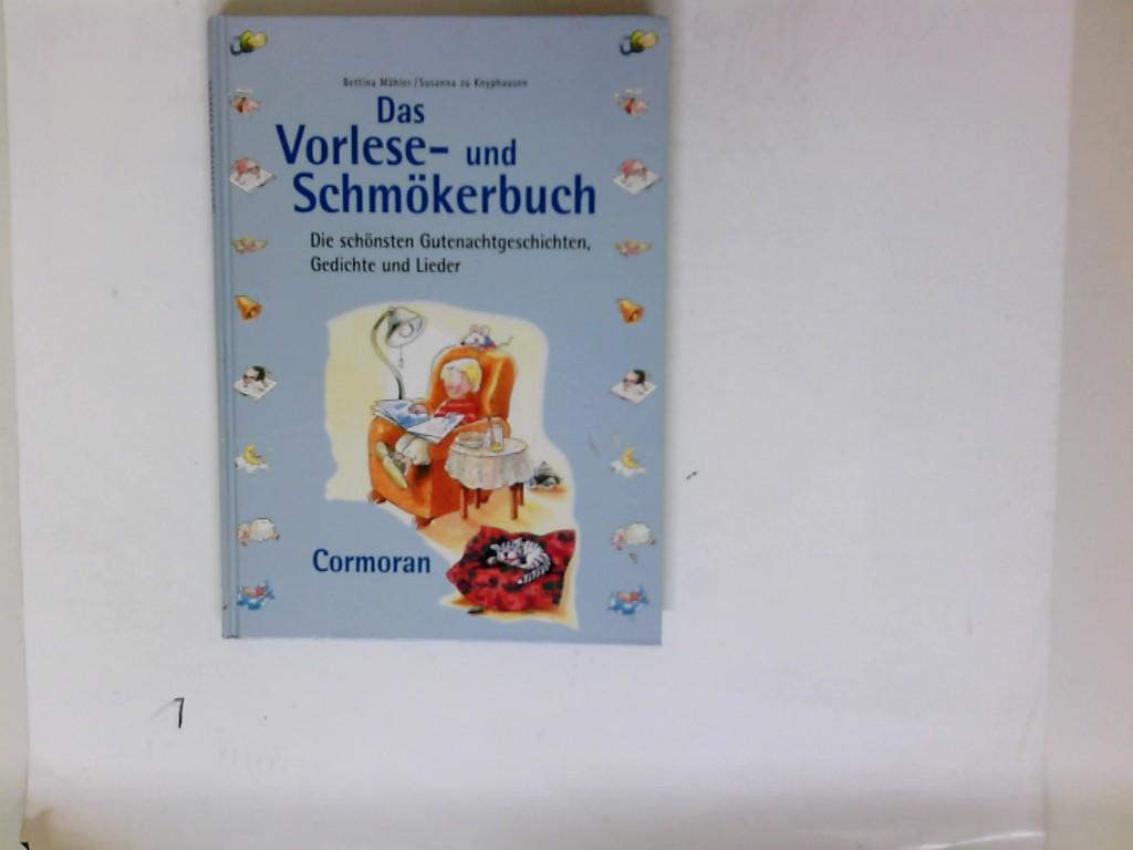Das Vorlese- und Schmökerbuch : die schönsten Gutenachtgeschichten, Gedichte und Lieder. Bettina Mähler ; Susanna zu Knyphausen