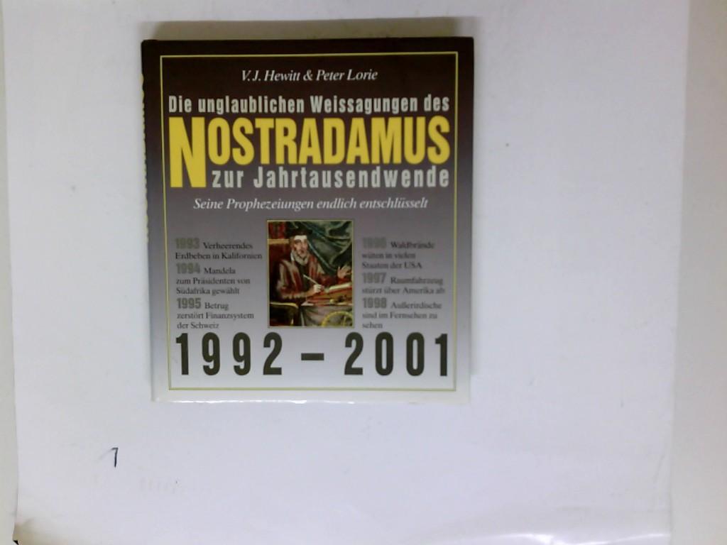 Die unglaublichen Weissagungen des Nostradamus zur Jahrtausendwende. Seine Prophezeiungen endlich entschlüsselt 1992 - 2001.