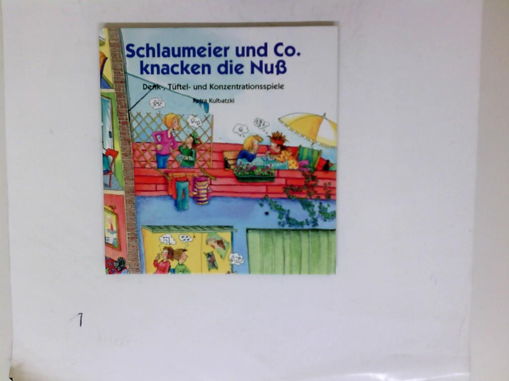 Schlaumeier und Co. knacken die Nuß : Denk-, Tüftel- und Konzentrationsspiele.