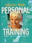 Personal Training : Fitness - für ein neues Lebensgefühl ; individuelles Body-Workout mit Trainigsplänen für alle Körpertypen, den besten Fitnessübungen und Ernährungstips.