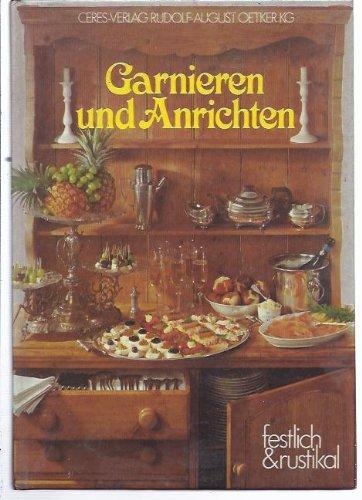 Garnieren und Anrichten. Festlich und rustikal 1. Auflage.