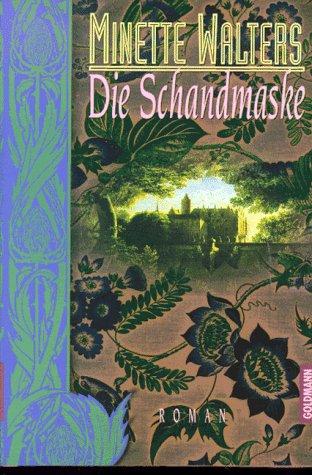 Walters, Minette: Die Schandmaske : Roman. Aus dem Engl. von Mechtild Sandberg-Ciletti 1. Aufl.