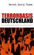 Terrorbasis Deutschland : die islamistische Gefahr in unserer Mitte.