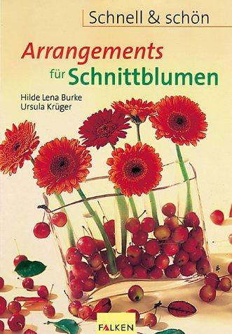 Arrangements für Schnittblumen : schnell & schön. ; Ursula Krüger. [Titelbild und Fotos im Innenteil: Gisela Caspersen. Red.: Ursula Krüger ; Regine Gamm]