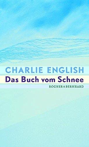 Das Buch vom Schnee. Charlie English. Aus dem Engl. von Heike Steffen 1. Aufl.