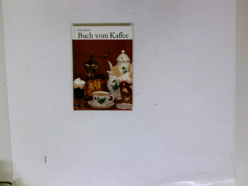 Das kleine Buch vom Kaffee Herkunft - Zubereitung - Rezepte