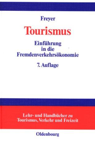 Tourismus : Einführung in die Fremdenverkehrsökonomie. von Walter Freyer / Lehr- und Handbücher zu Tourismus, Verkehr und Freizeit 7., überarb. und aktualisierte Aufl.