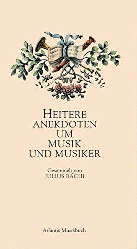 Heitere Anekdoten um Musik und Musiker. ges. von Julius Bächi. [Die Hrsg. dieses Bändchens besorgte Willibald Voelkin] / Atlantis Musikbuch